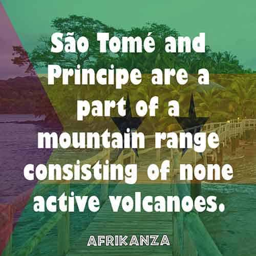 São Tomé and Principe are a part of a mountain range consisting of none active volcanoes.