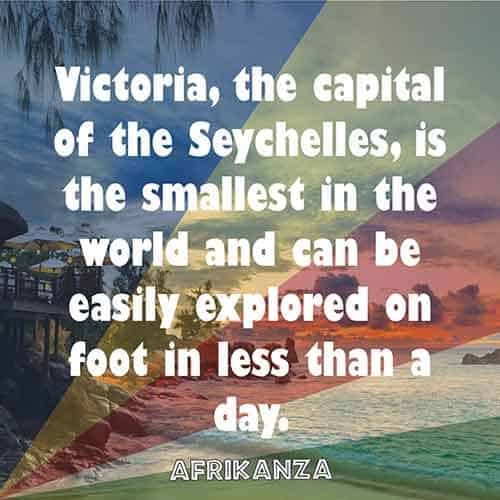 Victoria, the capital of the Seychelles, is the smallest in the world and can be easily explored on foot in less than a day.