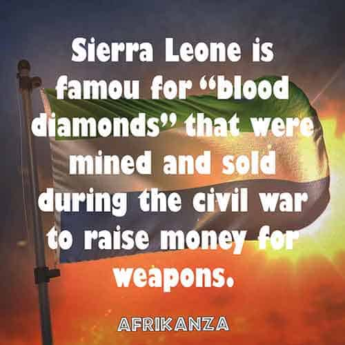 "Sierra Leone is famous for ""blood diamonds"" that were mined and sold during the civil war to raise money for weapons."