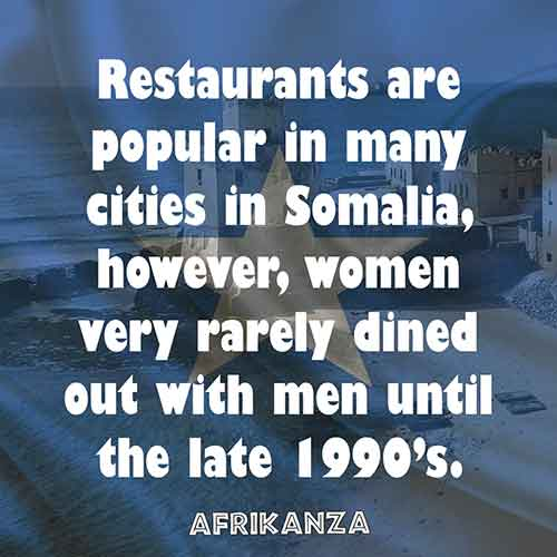 Restaurants are popular in many cities in Somalia, however, women very rarely dined out with men until the late 1990's.