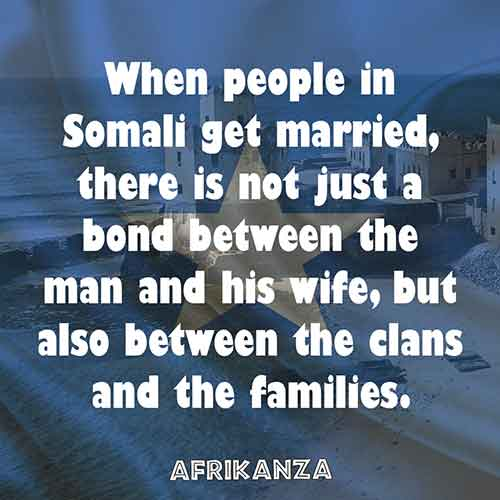 When people in Somali get married, there is not just a bond between the man and his wife, but also between the clans and the families.