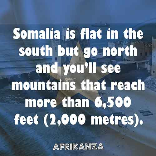 Somalia is flat in the south but go north and you'll see mountains that reach more than 6,500 feet (2,000 metres).