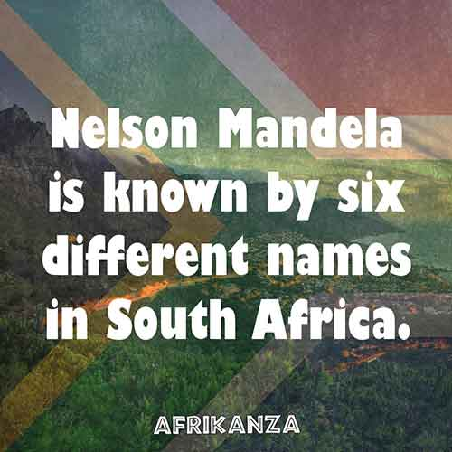 Nelson Mandela is known by six different names in South Africa.