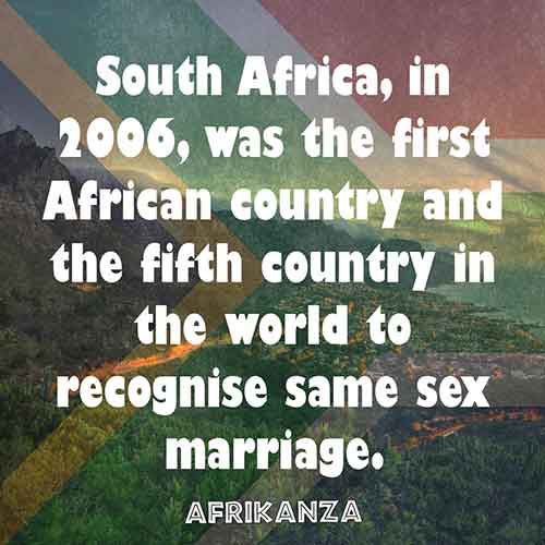 South Africa, in 2006, was the first African country and the fifth country in the world to recognise same sex marriage.