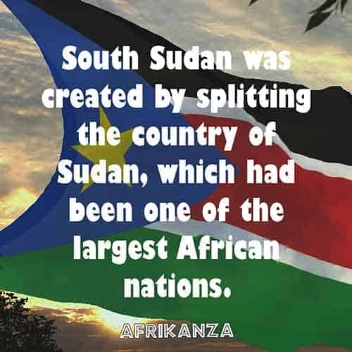 South Sudan was created by splitting the country of Sudan, which had been one of the largest African nations.