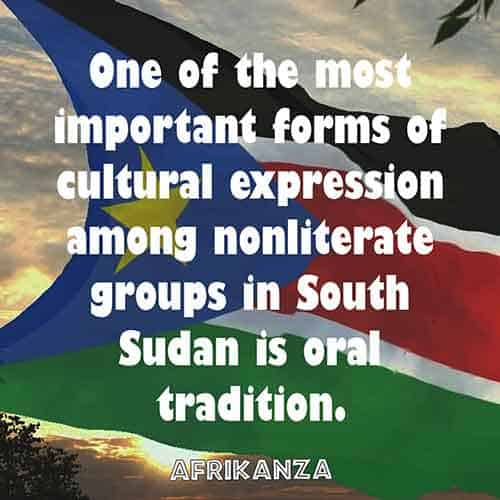 One of the most important forms of cultural expression among non-literate groups in South Sudan is oral tradition.