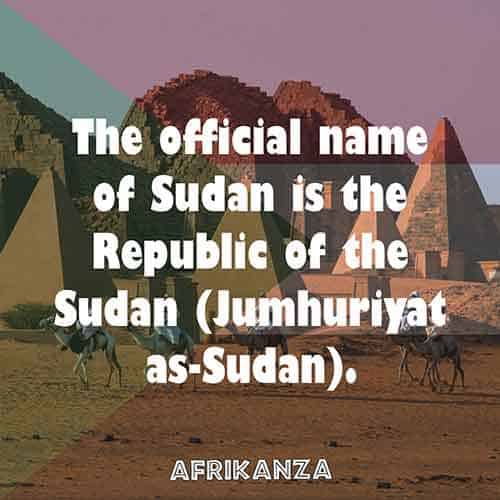 The official name of Sudan is the Republic of the Sudan (Jumhuriyat as-Sudan).