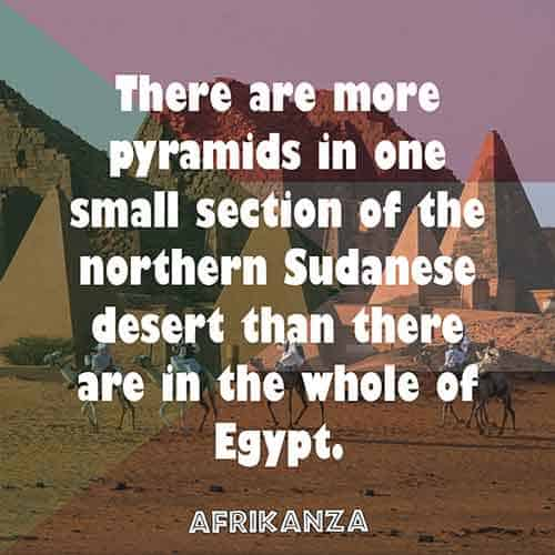 There are more pyramids in one small section of the northern Sudanese desert than there are in the whole of Egypt.