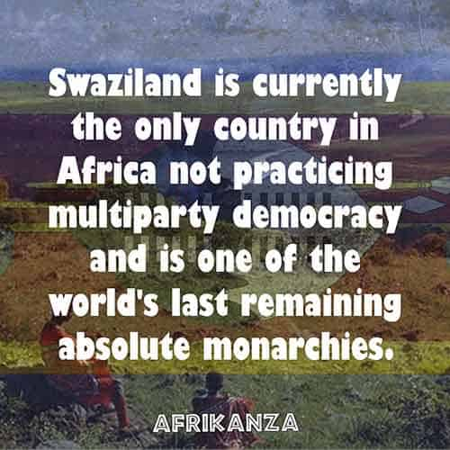 Swaziland is currently the only country in Africa not practicing multiparty democracy and is one of the world's last remaining absolute monarchies.
