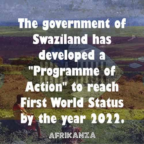 "The government of Swaziland has developed a ""Programme of Action"" to reach First World Status by the year 2022."