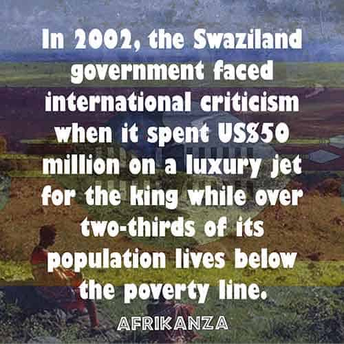 In 2002, the Swaziland government faced international criticism when it spent US$50 million on a luxury jet for the king while over two-thirds of its population lives below the poverty line.