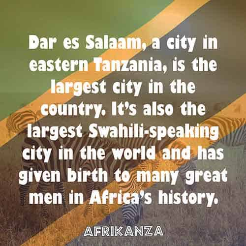 Dar es Salaam, a city in eastern Tanzania, is the largest city in the country. It's also the largest Swahili-speaking city in the world and has given birth to many great men in Africa's history.