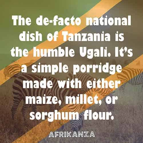 The de-facto national dish of Tanzania is the humble Ugali. It's a simple porridge made with either maize, millet, or sorghum flour.