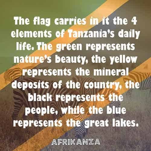 The flag carries in it the 4 elements of Tanzania's daily life. The green represents nature's beauty, the yellow represents the mineral deposits of the country, the black represents the people, while the blue represents the great lakes.
