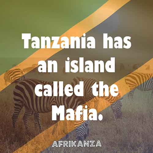 Tanzania has an island called the Mafia.
