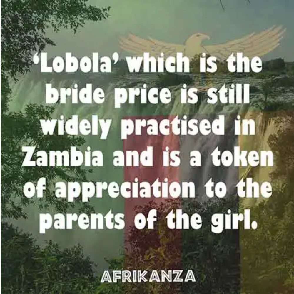 'Lobola' which is the bride price is still widely practised in Zambia