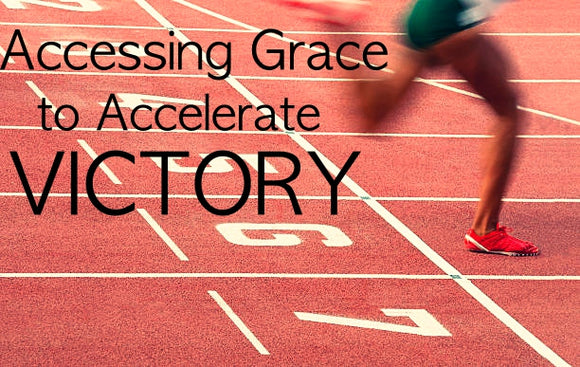 Accessing the Grace to Accelerate Victory (Series)