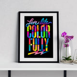 LIVE LIFE COLORFULLY PRINT (UNSIGNED)