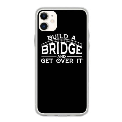 build a bridge get over it engineering gift iphone 11 hoesjes