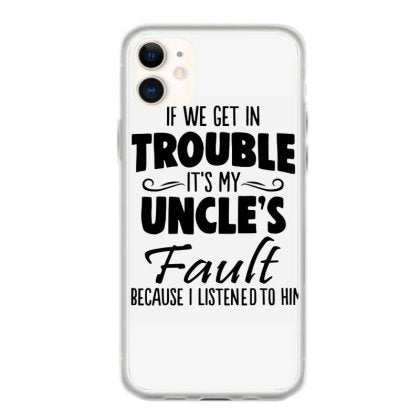 if we get in trouble it s my uncle s fault because i listened to him iphone 11 hoesjes