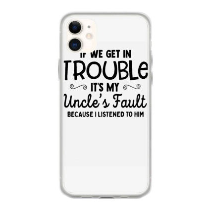 if we get in trouble it smy uncle s fault because i listened to him iphone 11 hoesjes