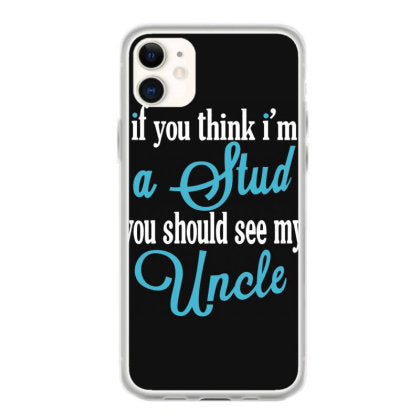 if you think i m a stud you should see my uncle iphone 11 hoesjes