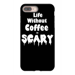 life without coffee is scary iphone 8 plus hoesjes