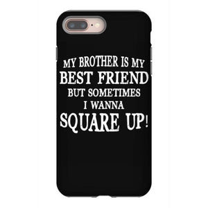 my borther is my best friend but sometimes i wanna square up iphone 8 plus hoesjes