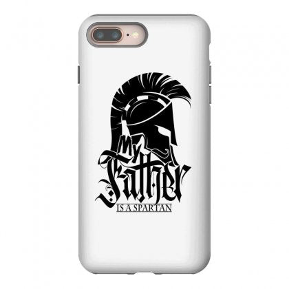 My father is a spartan. / fathers day iphone 8 plus hoesjes