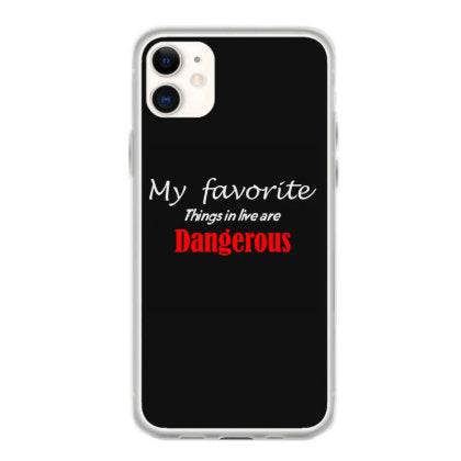 my favorite things in life are dangerous iphone 11 hoesjes