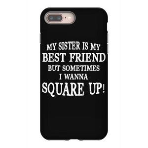 my sister is my best friend but sometimes i wanna square up iphone 8 plus hoesjes