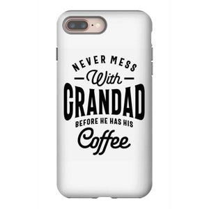 never mess with grandad before coffee iphone 8 plus hoesjes