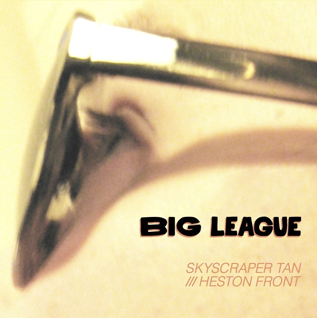 Big League ‎– Skyscraper Tan /// Heston Front 7""