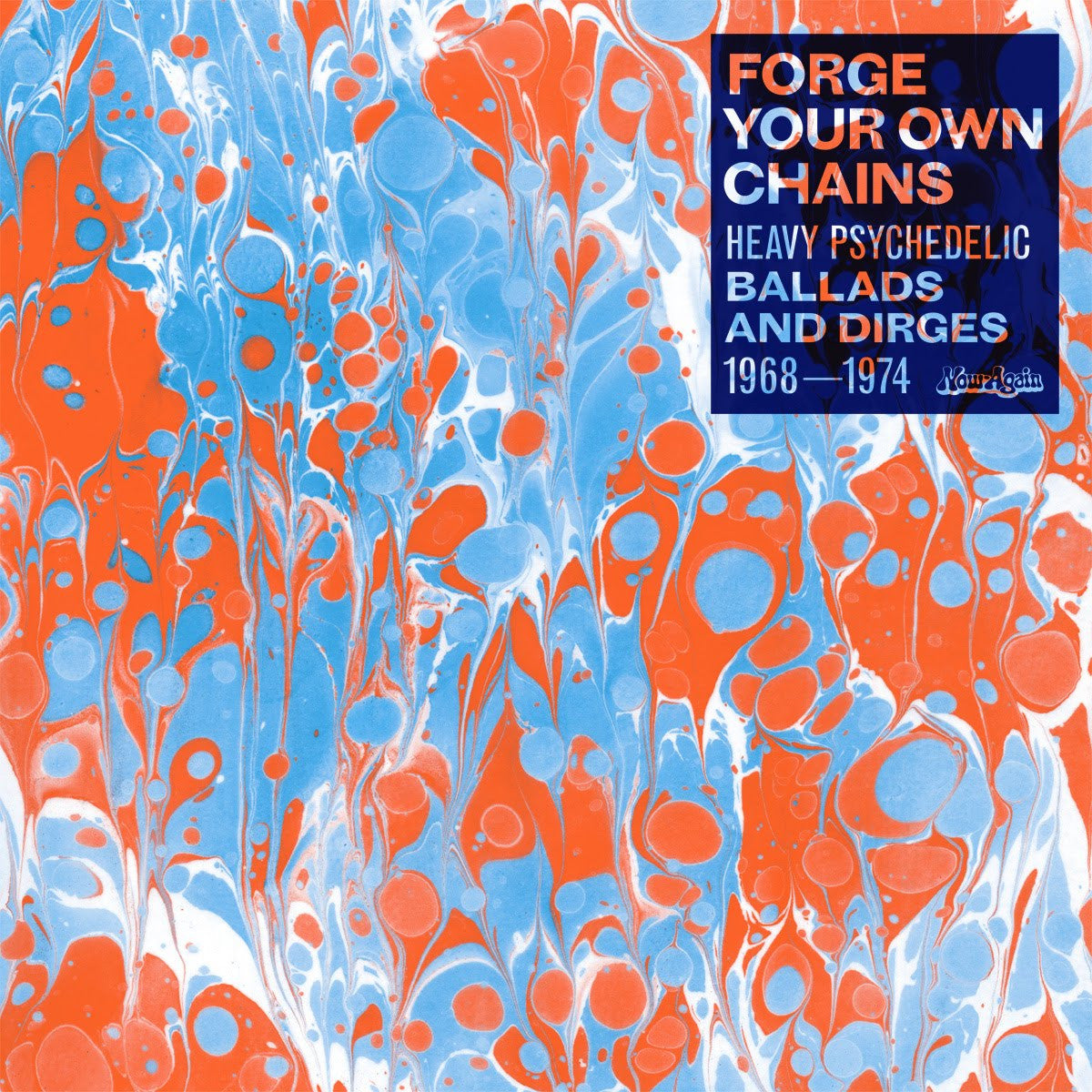 Various - Forge Your Own Chains: Heavy Psychedelic Ballads And Dirges 1968-1974