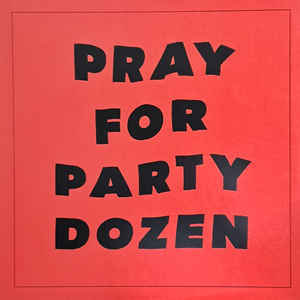 Party Dozen ‎– Pray For Party Dozen
