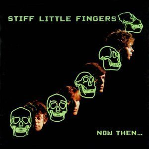 Stiff Little Fingers ‎– Now Then... (Used)