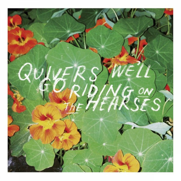 Quivers - We'll Go Riding On The Hearses