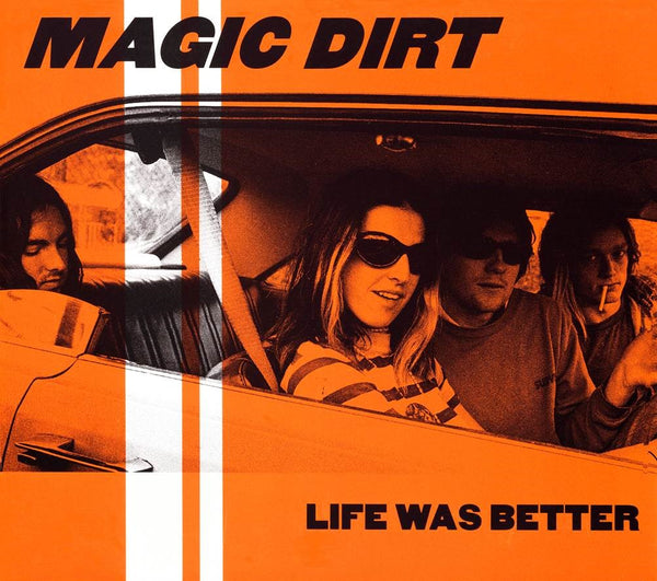 Magic Dirt - Life Was Better (Coloured Vinyl) (Pre-Order)