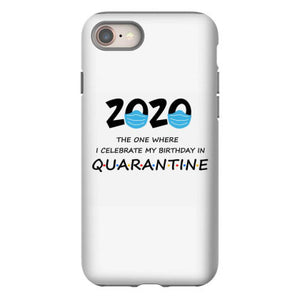 2020 the one where i celebrate my birthday in quarantine iphone 8 hoesjes