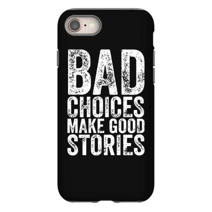 bad choices make good stories quote iphone 8 hoesjes