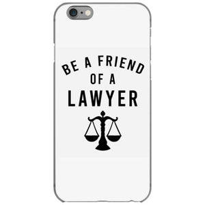 be a friend of a lawyer iphone 6 6s hoesjes