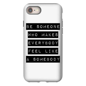 be someone who makes everybody feel like a somebody iphone 8 hoesjes