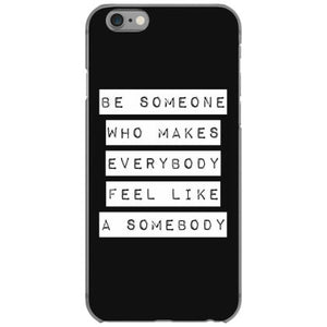 be someone who makes everybody feel like a somebody white iphone 6 6s hoesjes