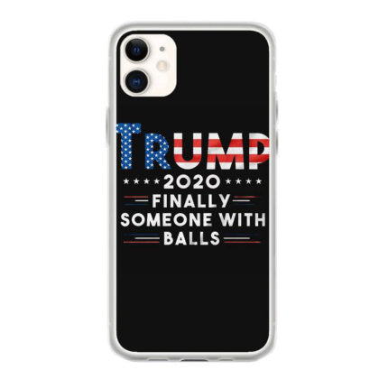 finally someone with balls donald trump 2020 iphone 11 hoesjes