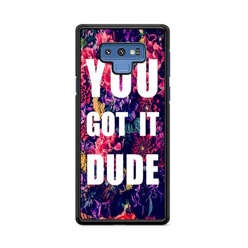 You Got It Dude Floral Samsung Galaxy Note 9 hoesjes