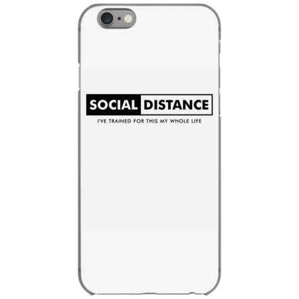social distancing i ve trained for this my whole life iphone 6 6s hoesjes