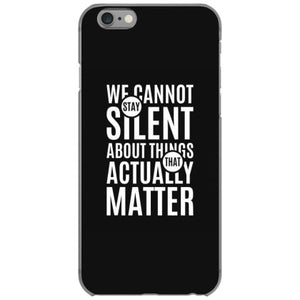 we cannot stay silent about things that actually matter iphone 6 6s hoesjes