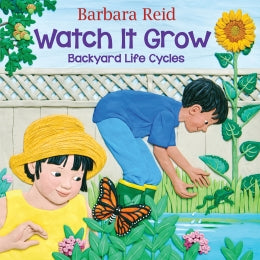 Watch It Grow: Backyard Life Cycles: Backyard Life Cycles