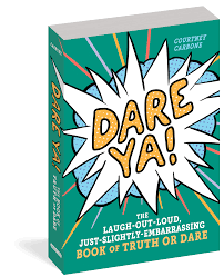 Dare Ya! The Laugh-Out-Loud, Just-Slightly-Embarrassing Book of Truth or Dare