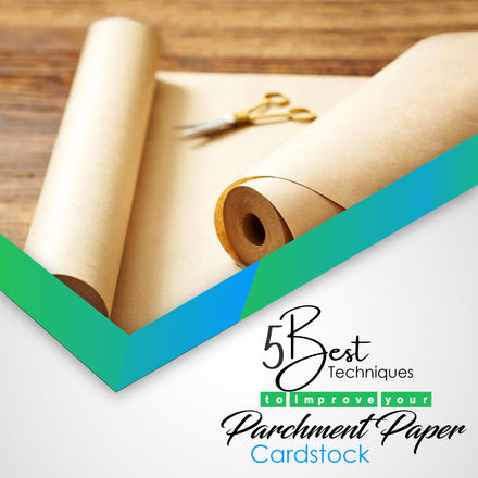 5 Best Techniques To Improve Your Parchment Paper Cardstock